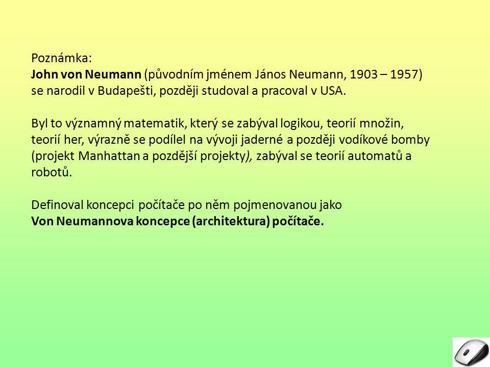 Poznámka: John von Neumann (původním jménem János Neumann, 1903 – 1957) se narodil v Budapešti, později studoval a pracoval v USA.