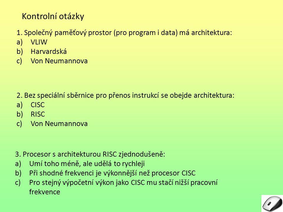 Kontrolní otázky 1. Společný paměťový prostor (pro program i data) má architektura: VLIW. Harvardská.