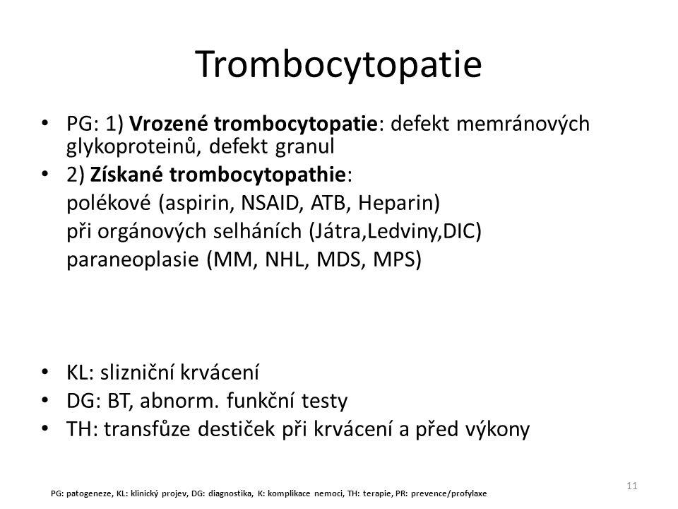 Trombocytopatie PG: 1) Vrozené trombocytopatie: defekt memránových glykoproteinů, defekt granul. 2) Získané trombocytopathie: