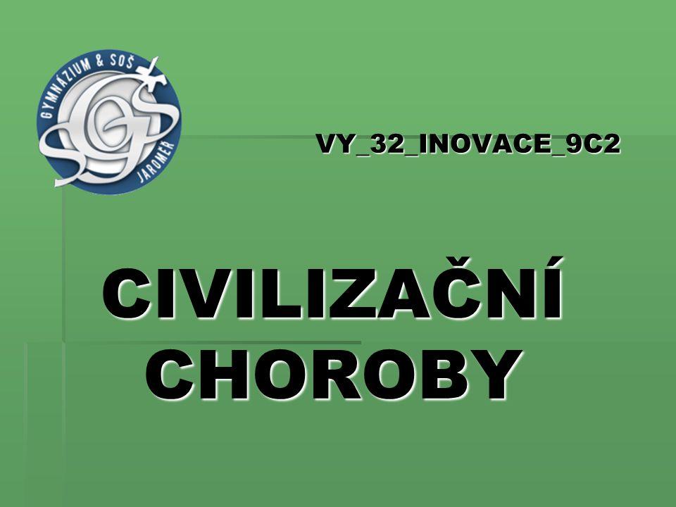 VY_32_INOVACE_9C2 CIVILIZAČNÍ CHOROBY