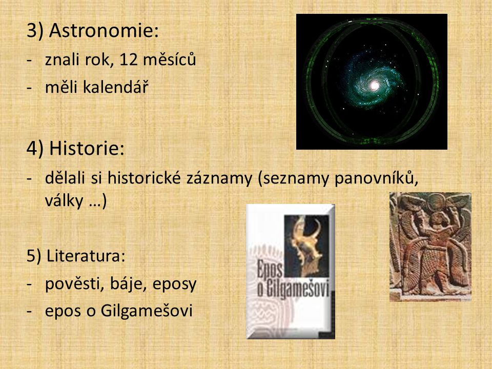 3) Astronomie: 4) Historie: znali rok, 12 měsíců měli kalendář