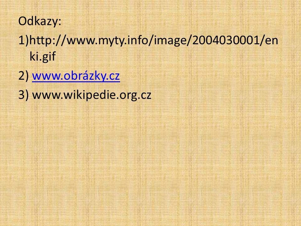 Odkazy: 1)http://www. myty. info/image/2004030001/enki. gif 2) www