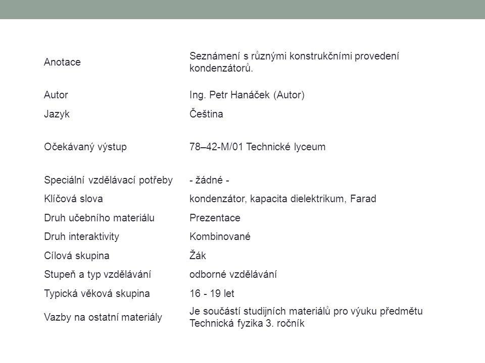 Anotace Seznámení s různými konstrukčními provedení kondenzátorů. Autor. Ing. Petr Hanáček (Autor)