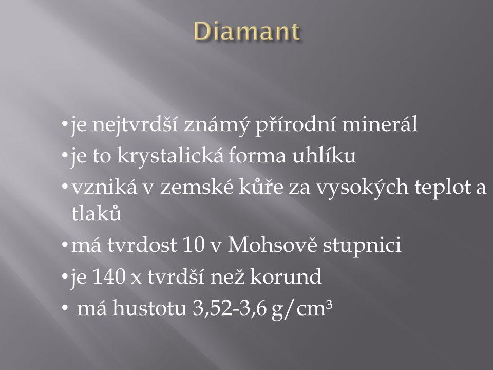 Diamant je nejtvrdší známý přírodní minerál