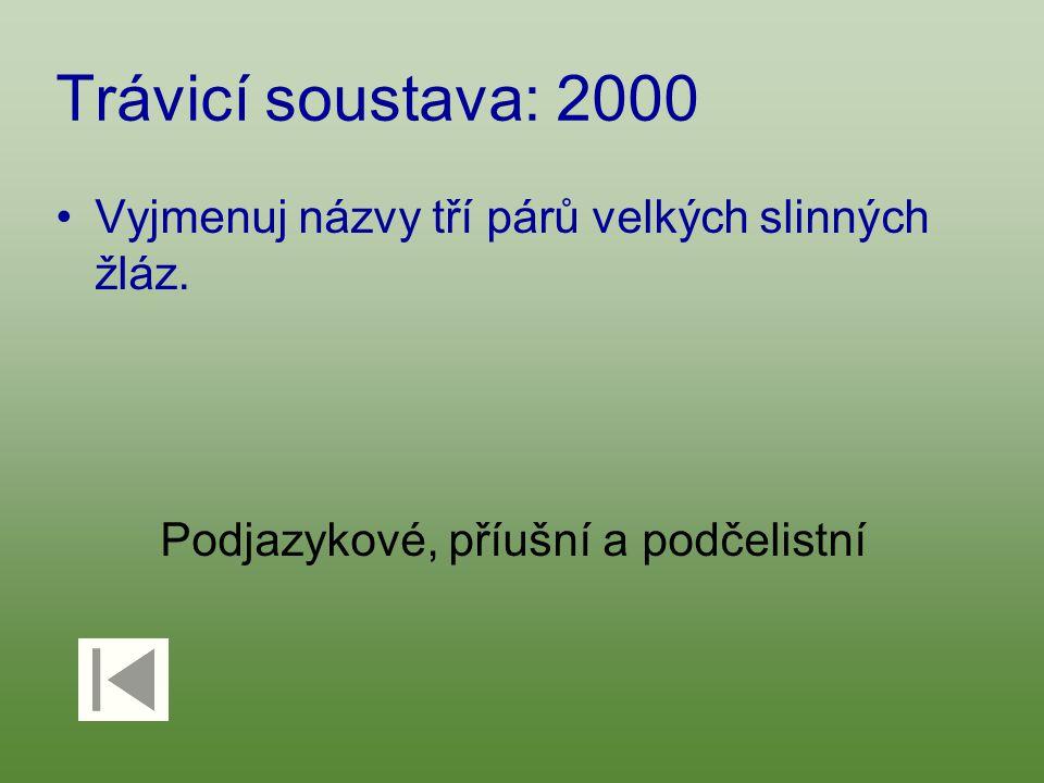 Trávicí soustava: 2000 Vyjmenuj názvy tří párů velkých slinných žláz.