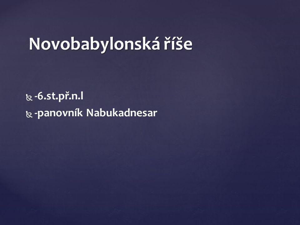 Novobabylonská říše -6.st.př.n.l -panovník Nabukadnesar