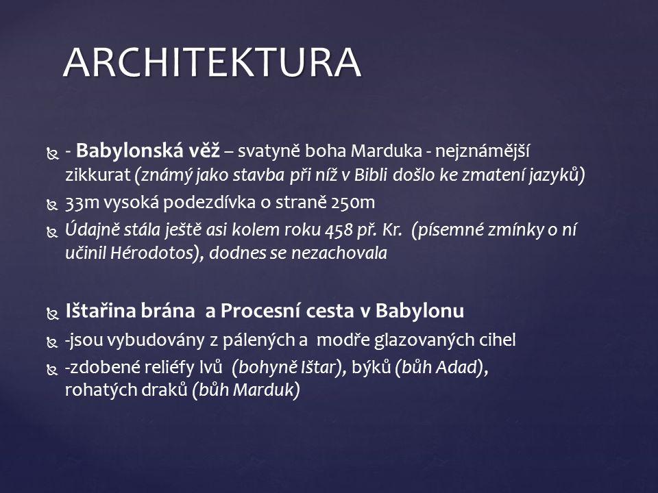 ARCHITEKTURA - Babylonská věž – svatyně boha Marduka - nejznámější zikkurat (známý jako stavba při níž v Bibli došlo ke zmatení jazyků)