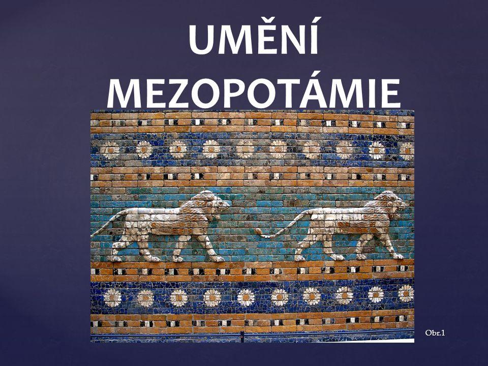 UMĚNÍ MEZOPOTÁMIE Obr.1