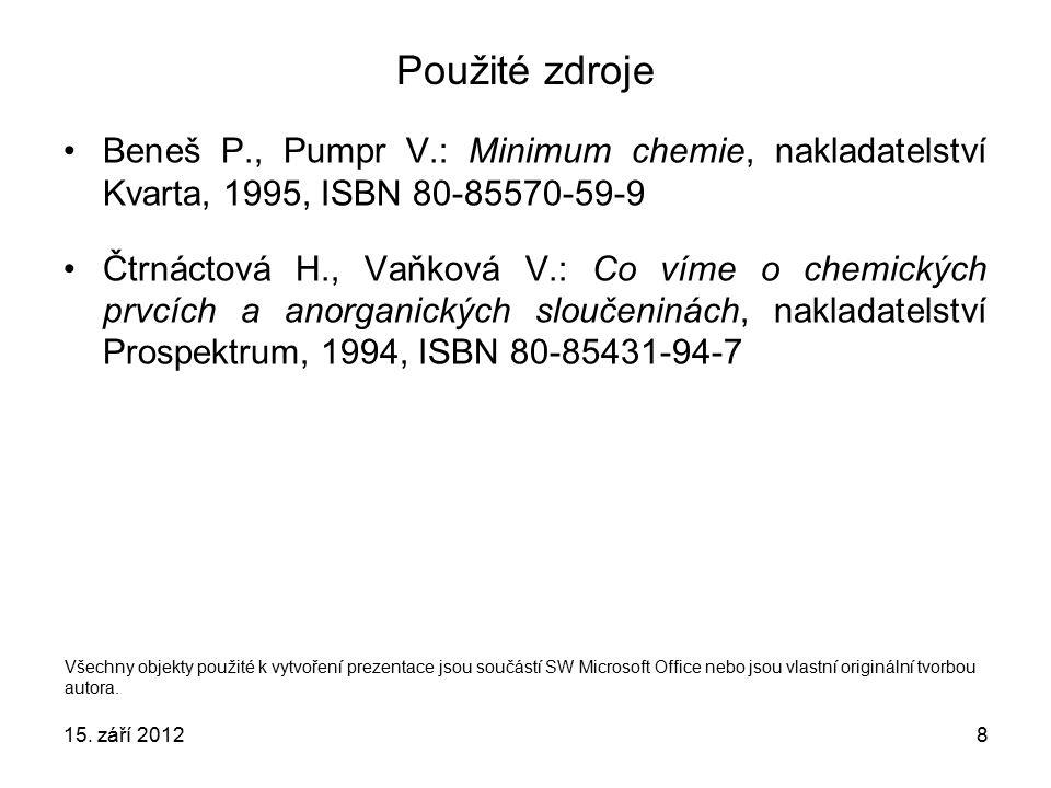 Použité zdroje Beneš P., Pumpr V.: Minimum chemie, nakladatelství Kvarta, 1995, ISBN 80-85570-59-9.