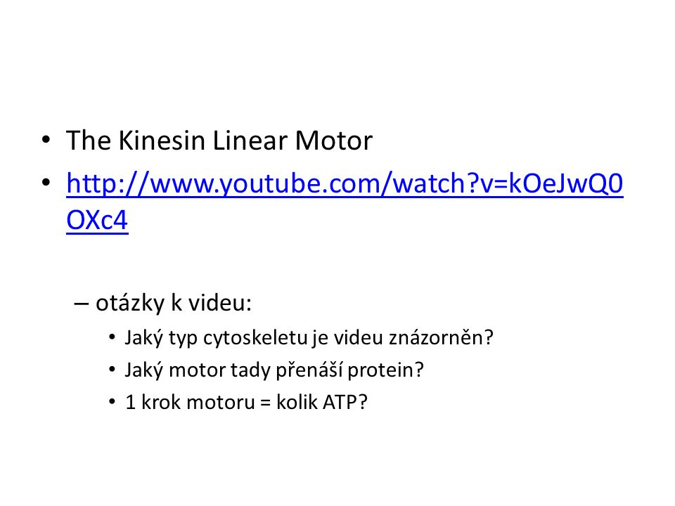 The Kinesin Linear Motor http://www.youtube.com/watch v=kOeJwQ0OXc4