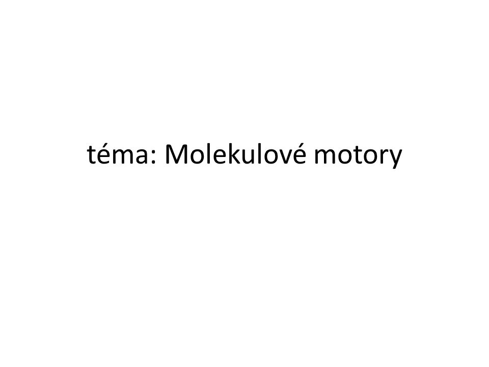 téma: Molekulové motory