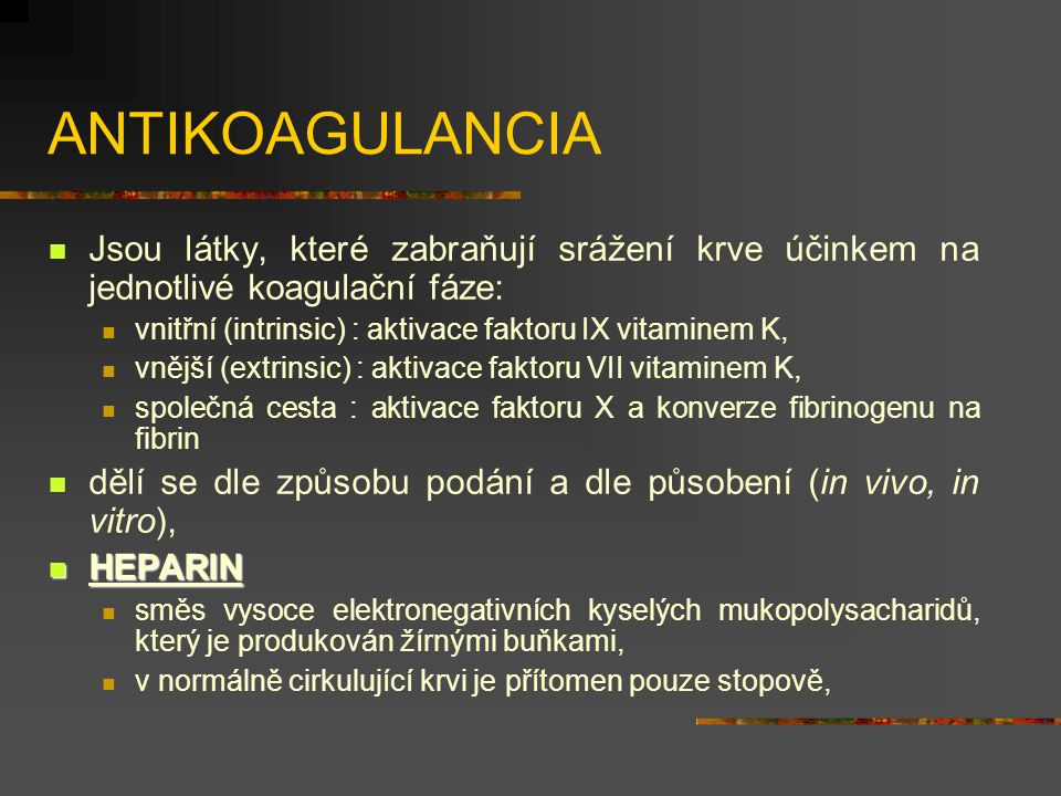 ANTIKOAGULANCIA Jsou látky, které zabraňují srážení krve účinkem na jednotlivé koagulační fáze:
