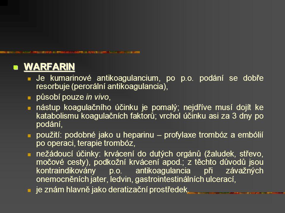WARFARIN Je kumarinové antikoagulancium, po p.o. podání se dobře resorbuje (perorální antikoagulancia),