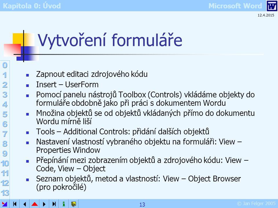 Vytvoření formuláře Zapnout editaci zdrojového kódu Insert – UserForm
