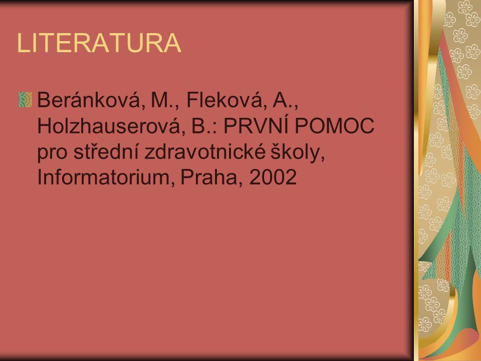 LITERATURA Beránková, M., Fleková, A., Holzhauserová, B.: PRVNÍ POMOC pro střední zdravotnické školy, Informatorium, Praha, 2002.