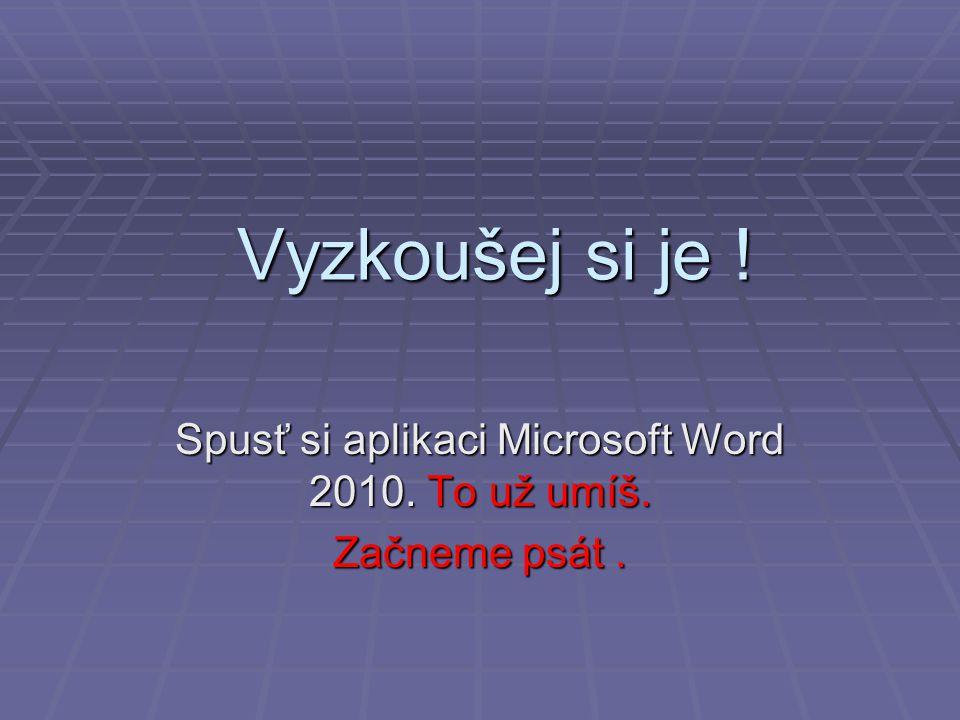 Spusť si aplikaci Microsoft Word 2010. To už umíš. Začneme psát .