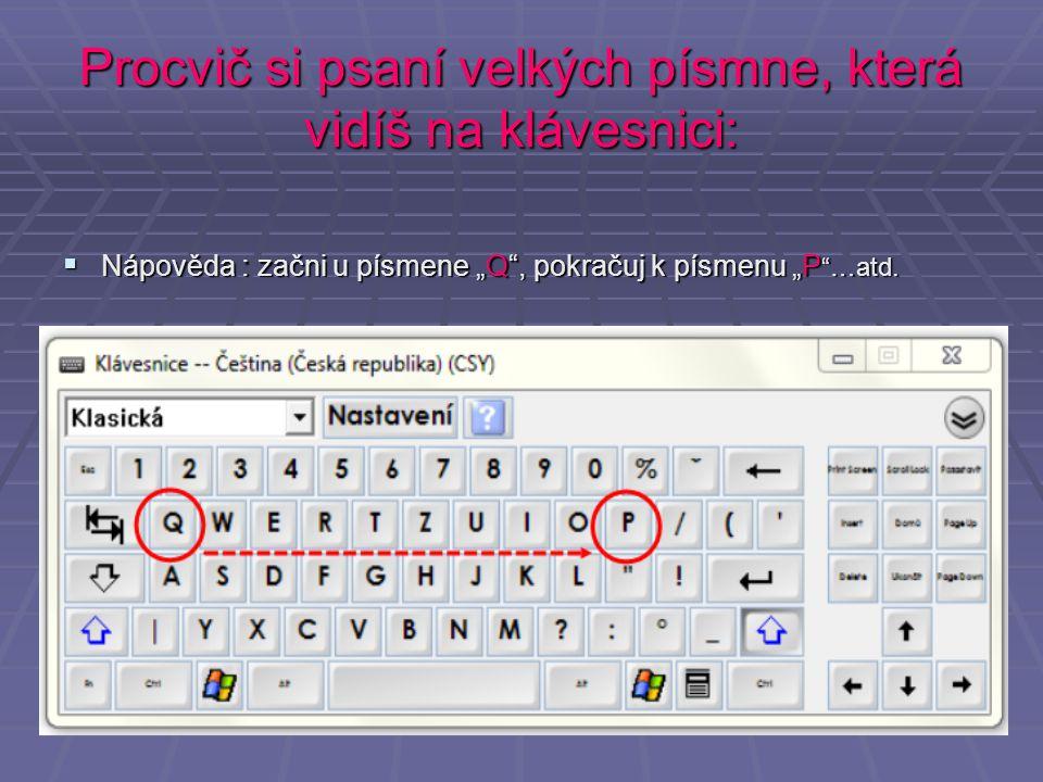 Procvič si psaní velkých písmne, která vidíš na klávesnici: