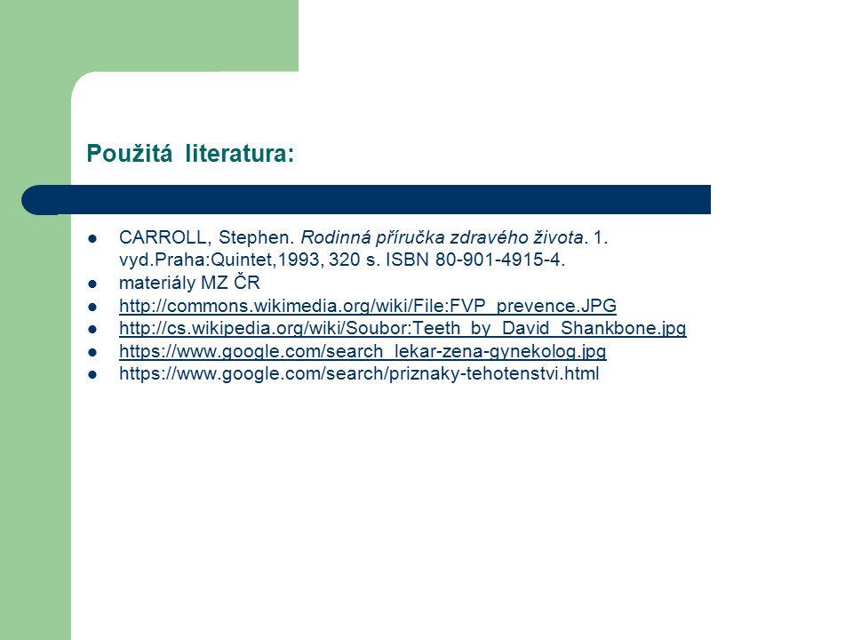 Použitá literatura: CARROLL, Stephen. Rodinná příručka zdravého života. 1. vyd.Praha:Quintet,1993, 320 s. ISBN 80-901-4915-4.
