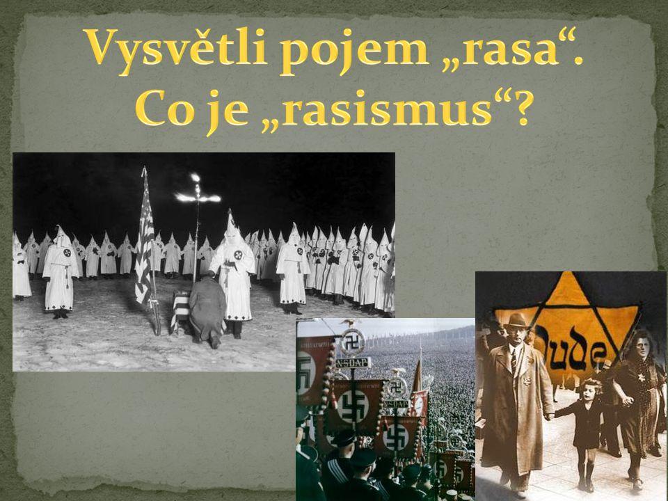 "Vysvětli pojem ""rasa . Co je ""rasismus"