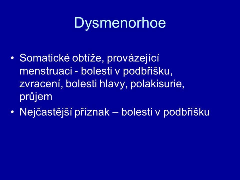 Dysmenorhoe Somatické obtíže, provázející menstruaci - bolesti v podbřišku, zvracení, bolesti hlavy, polakisurie, průjem.