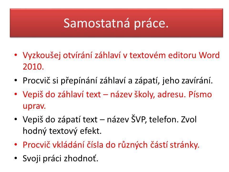Samostatná práce. Vyzkoušej otvírání záhlaví v textovém editoru Word 2010. Procvič si přepínání záhlaví a zápatí, jeho zavírání.