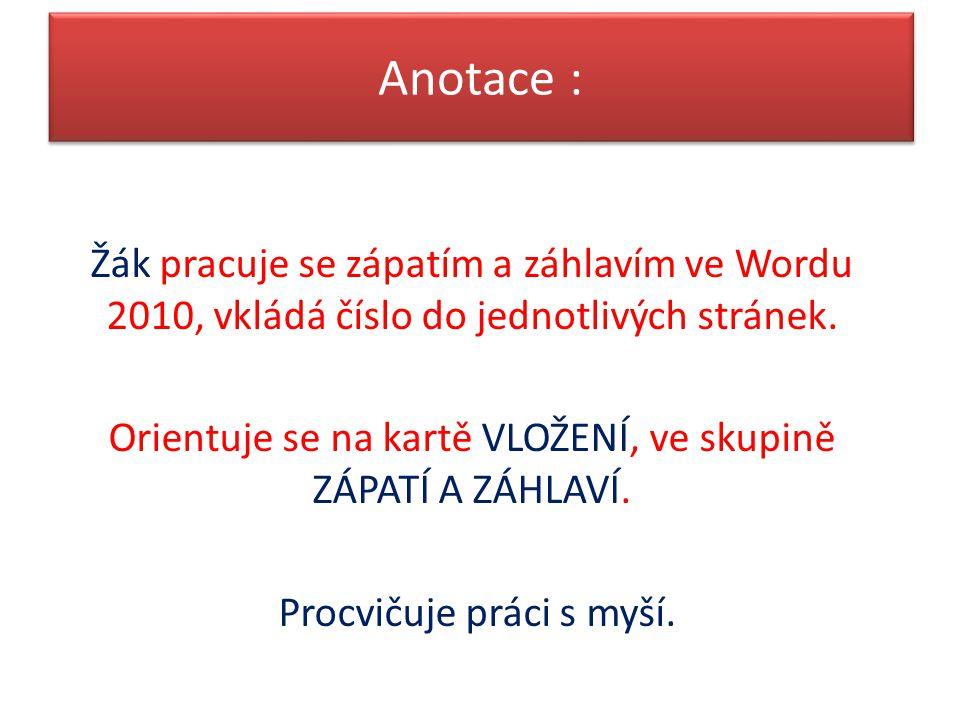 Anotace : Žák pracuje se zápatím a záhlavím ve Wordu 2010, vkládá číslo do jednotlivých stránek.