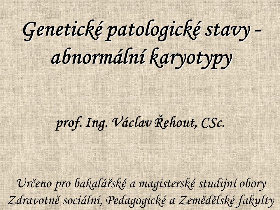 Genetické patologické stavy -abnormální karyotypy