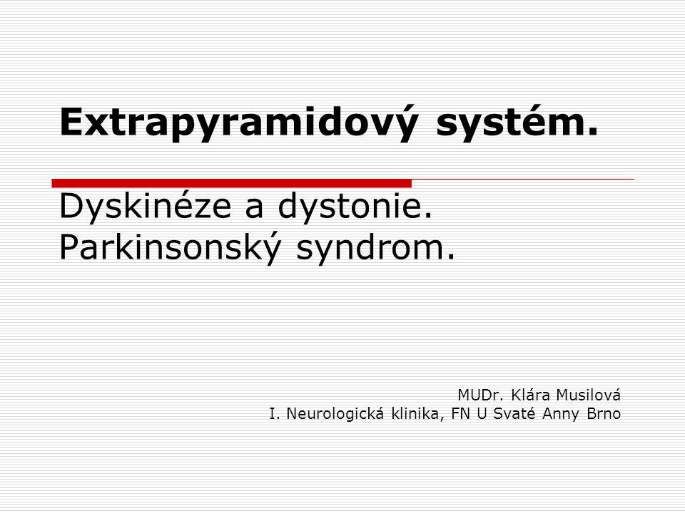 Extrapyramidový systém. Dyskinéze a dystonie. Parkinsonský syndrom.