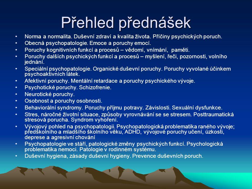 Přehled přednášek Norma a normalita. Duševní zdraví a kvalita života. Příčiny psychických poruch. Obecná psychopatologie. Emoce a poruchy emocí.