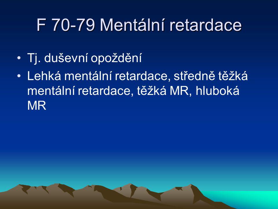 F 70-79 Mentální retardace Tj. duševní opoždění