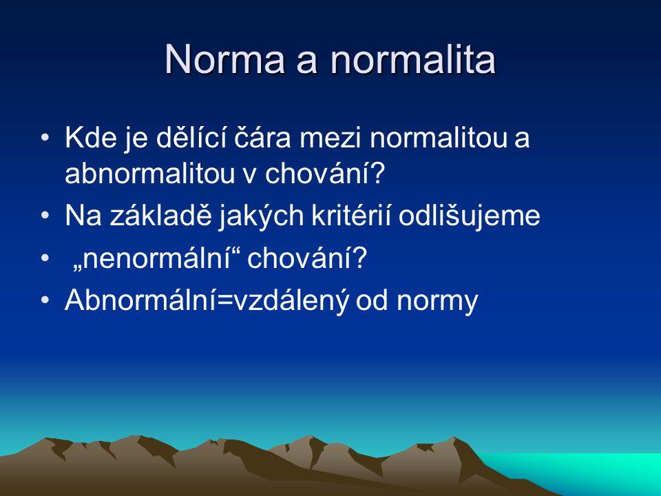Norma a normalita Kde je dělící čára mezi normalitou a abnormalitou v chování Na základě jakých kritérií odlišujeme.