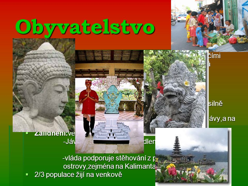 Obyvatelstvo 140 etnických skupin hovořících téměř 250 jazyky a nářečími. Většina ostrovů má svůj jazyk,na Sumatře se jich používá minimálně 15.