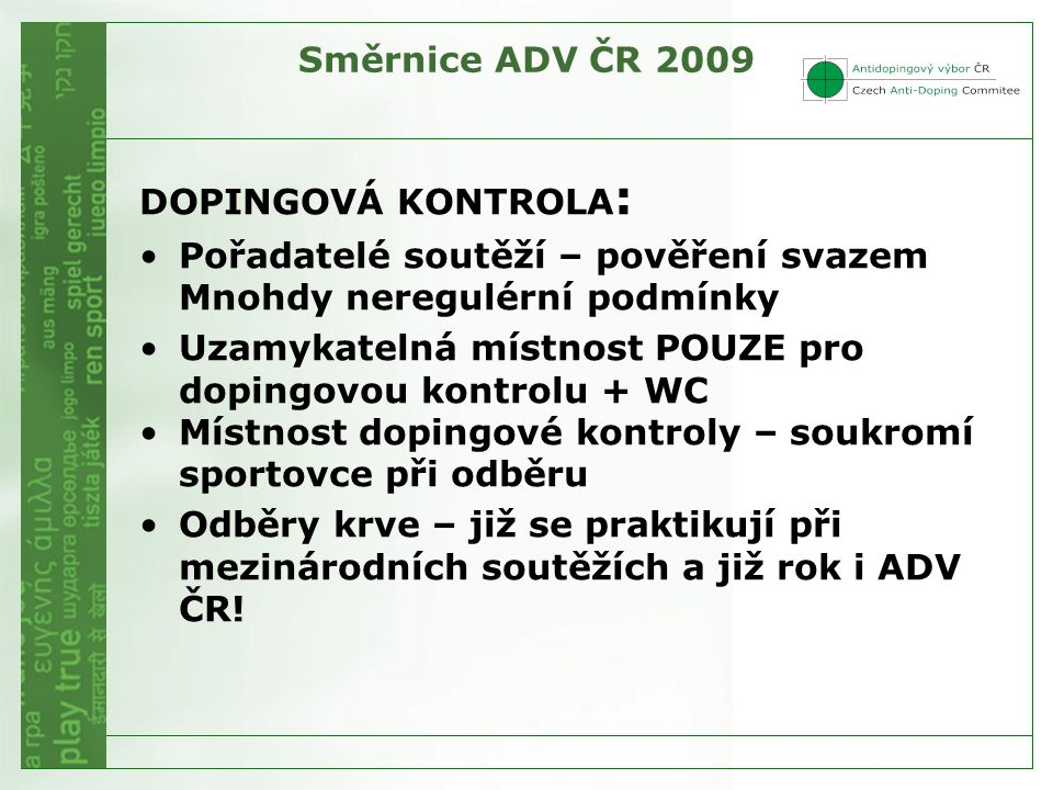 Směrnice ADV ČR 2009 DOPINGOVÁ KONTROLA: Pořadatelé soutěží – pověření svazem Mnohdy neregulérní podmínky.