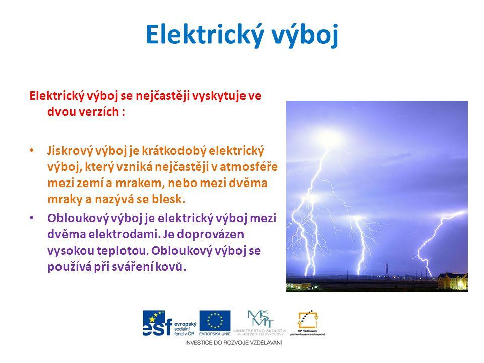 Elektrický výboj Elektrický výboj se nejčastěji vyskytuje ve dvou verzích :
