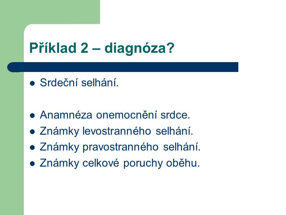 Příklad 2 – diagnóza Srdeční selhání. Anamnéza onemocnění srdce.
