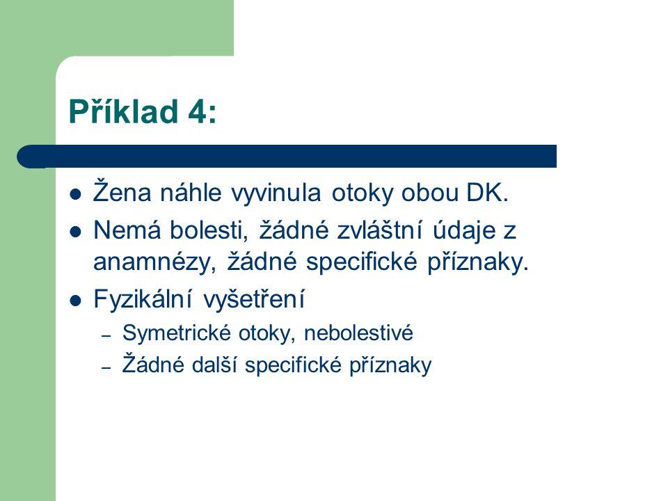 Příklad 4: Žena náhle vyvinula otoky obou DK.