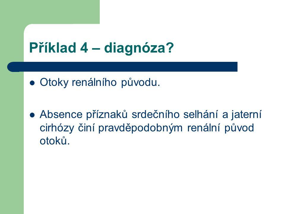 Příklad 4 – diagnóza Otoky renálního původu.
