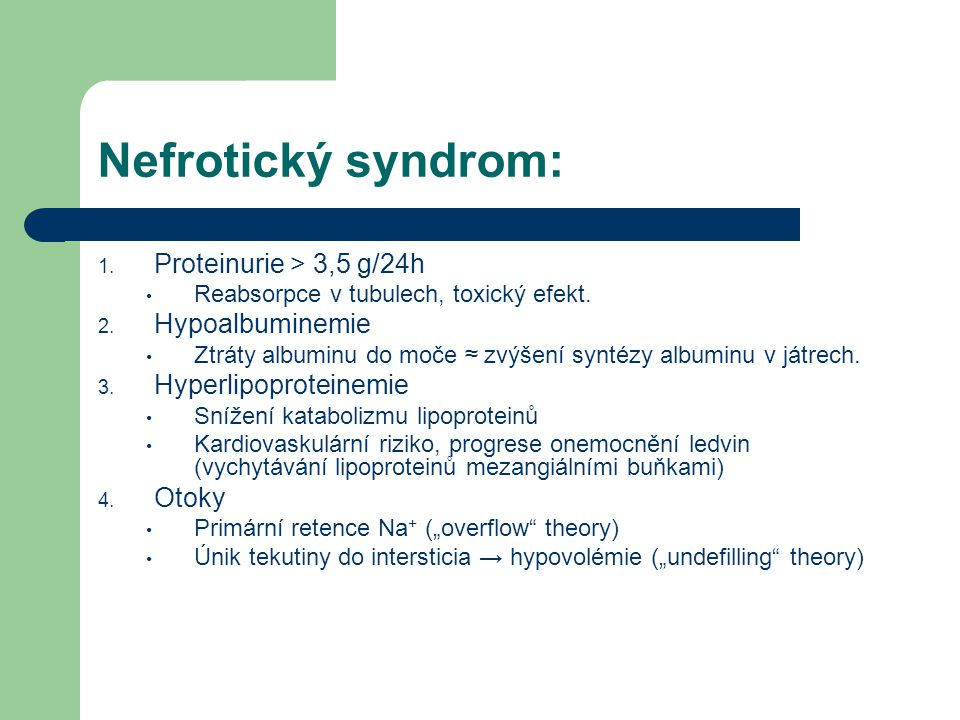 Nefrotický syndrom: Proteinurie > 3,5 g/24h Hypoalbuminemie