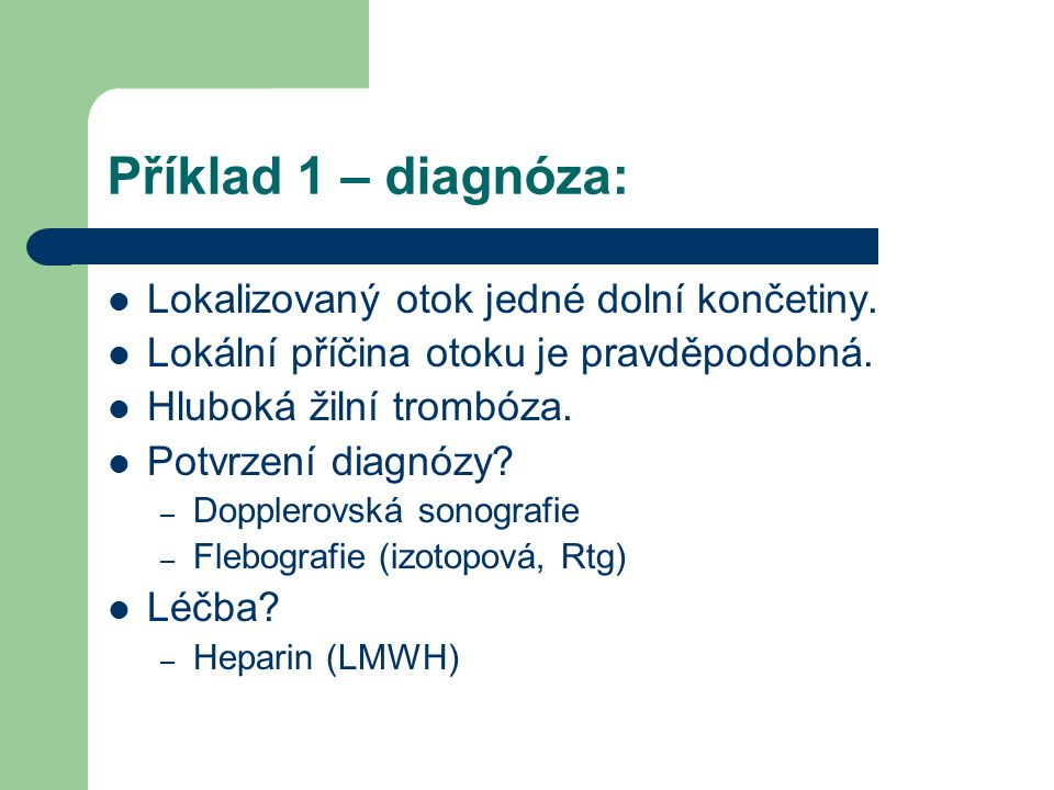 Příklad 1 – diagnóza: Lokalizovaný otok jedné dolní končetiny.
