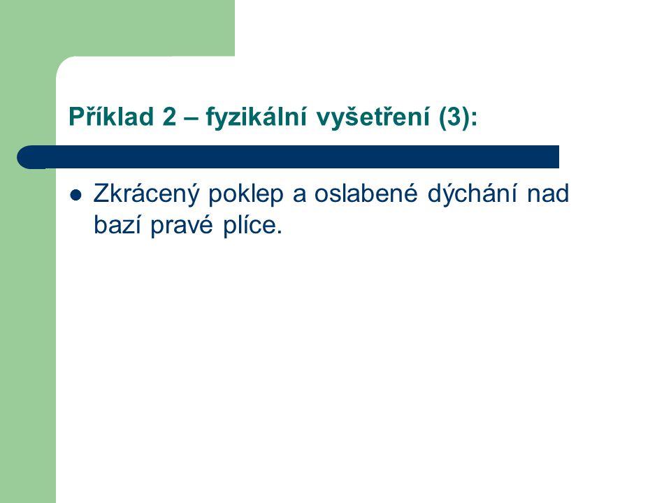 Příklad 2 – fyzikální vyšetření (3):