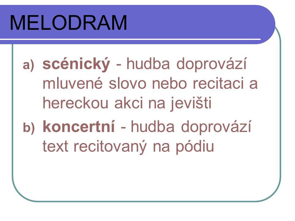 MELODRAM scénický - hudba doprovází mluvené slovo nebo recitaci a hereckou akci na jevišti.