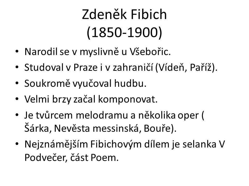 Zdeněk Fibich (1850-1900) Narodil se v myslivně u Všebořic.