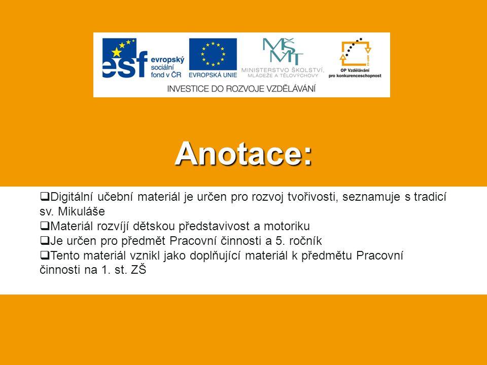 Anotace: Digitální učební materiál je určen pro rozvoj tvořivosti, seznamuje s tradicí sv. Mikuláše.