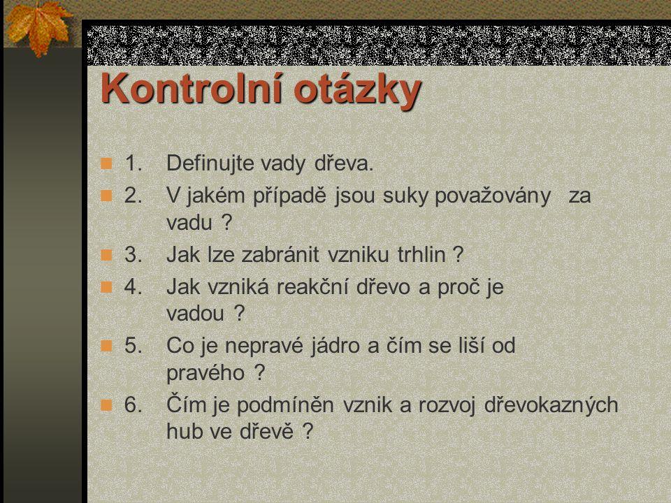 Kontrolní otázky 1. Definujte vady dřeva.