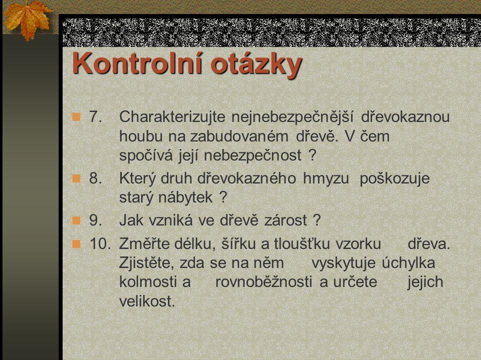 Kontrolní otázky 7. Charakterizujte nejnebezpečnější dřevokaznou houbu na zabudovaném dřevě. V čem spočívá její nebezpečnost