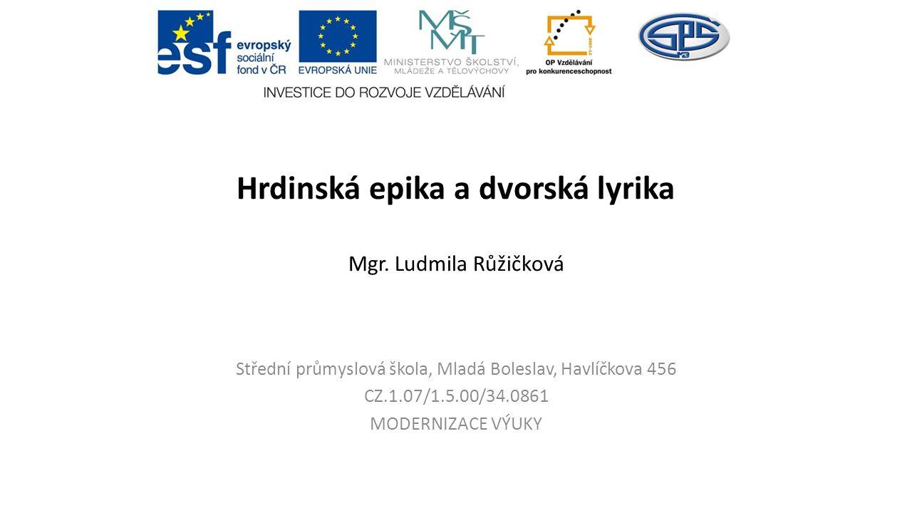 Hrdinská epika a dvorská lyrika Mgr. Ludmila Růžičková