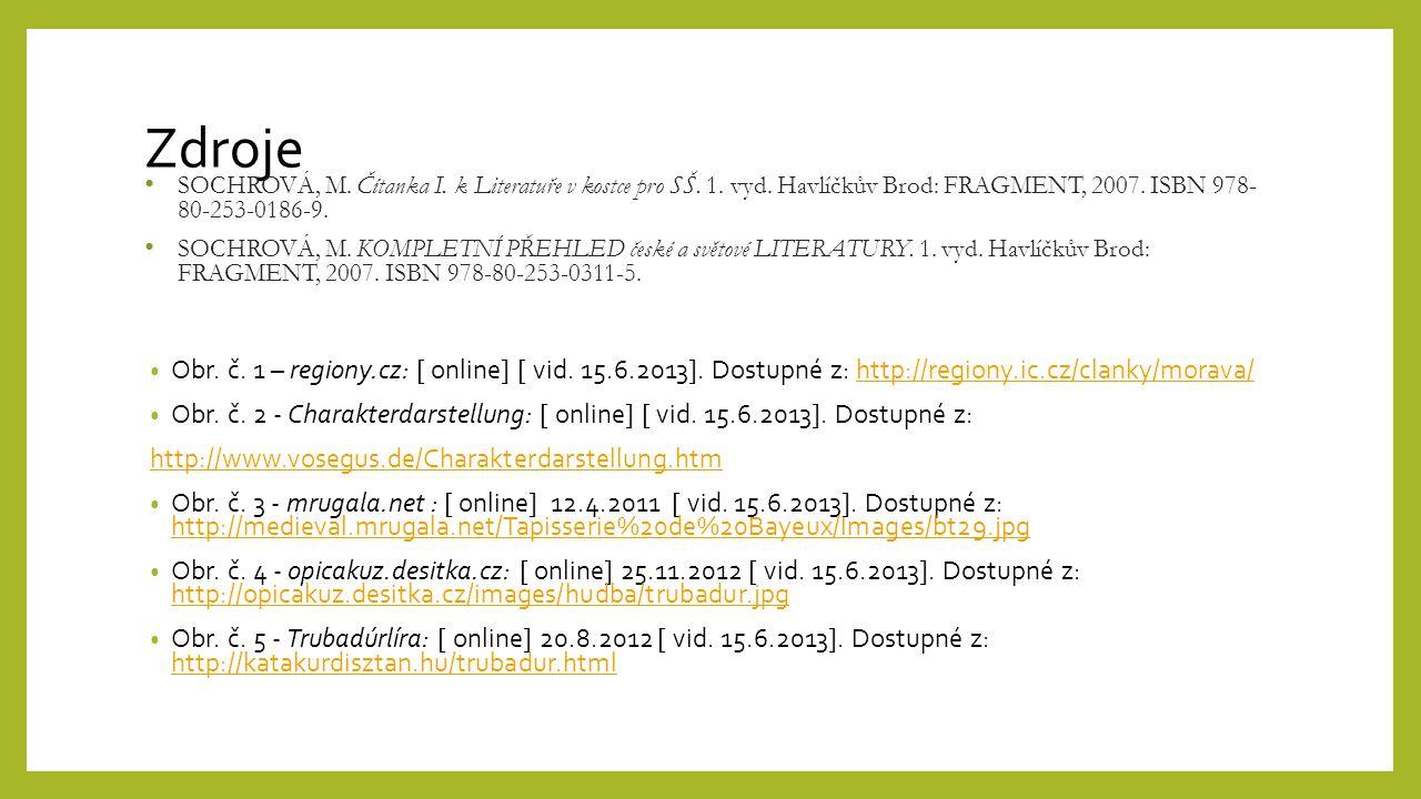 Zdroje SOCHROVÁ, M. Čítanka I. k Literatuře v kostce pro SŠ. 1. vyd. Havlíčkův Brod: FRAGMENT, 2007. ISBN 978- 80-253-0186-9.