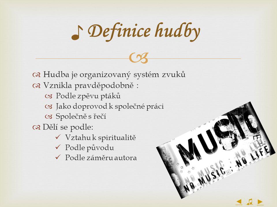 ♪ Definice hudby Hudba je organizovaný systém zvuků