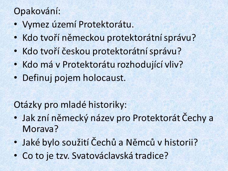 Opakování: Vymez území Protektorátu. Kdo tvoří německou protektorátní správu Kdo tvoří českou protektorátní správu