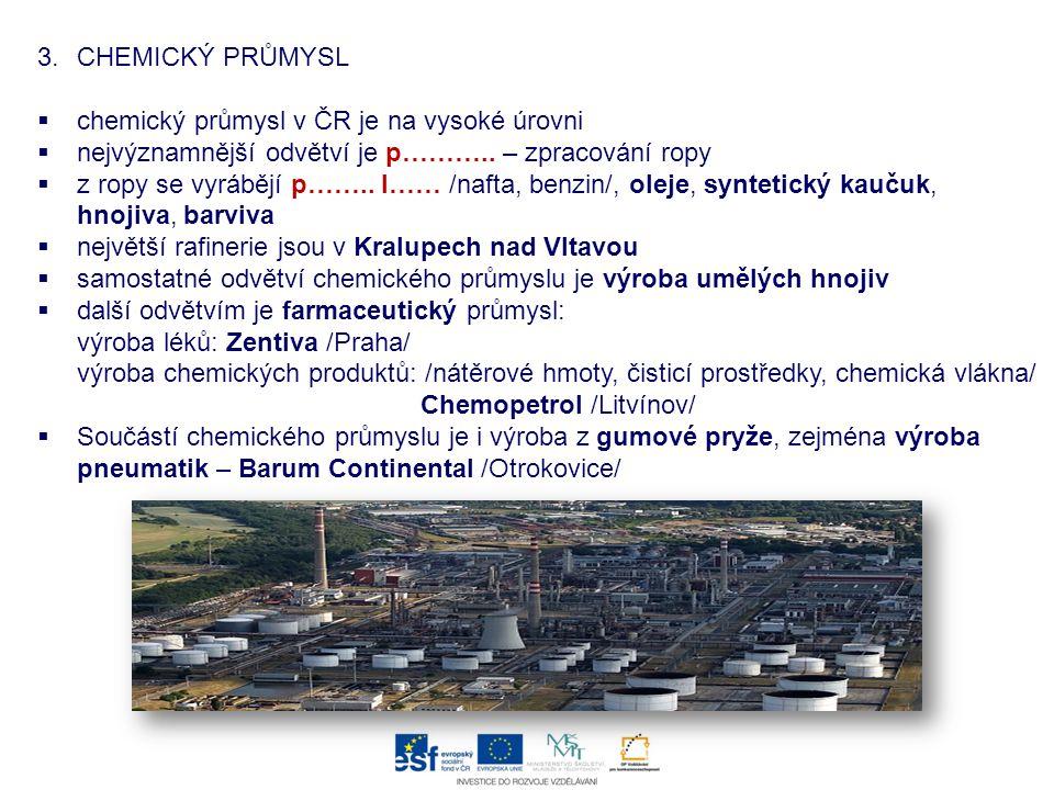 CHEMICKÝ PRŮMYSL chemický průmysl v ČR je na vysoké úrovni. nejvýznamnější odvětví je p……….. – zpracování ropy.